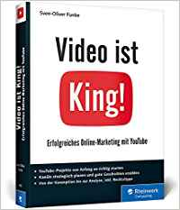 Video ist King!: Erfolgreiches Online-Marketing mit YouTube